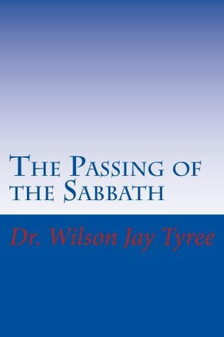 The Passing of the Sabbath  by  Dr. Wilson Jay Tyree