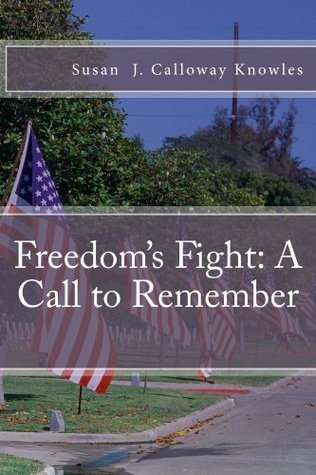 Freedoms Fight: A Call to Remember  by  Susan J Calloway Knowles