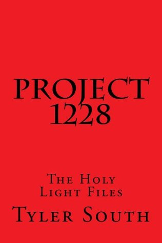 Project 1228 The Holy Light Files (The 1228 series)  by  Tyler South