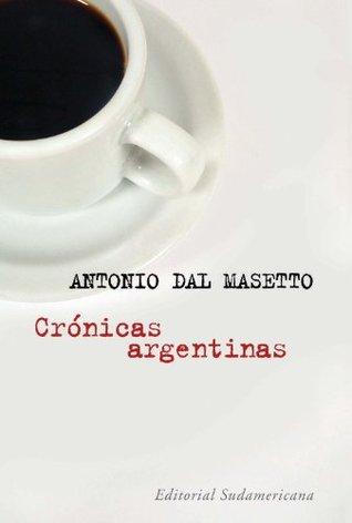 Crónicas argentinas  by  Antonio Dal Masetto