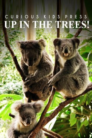 Up In The Trees! - Curious Kids Press Curious Kids Press