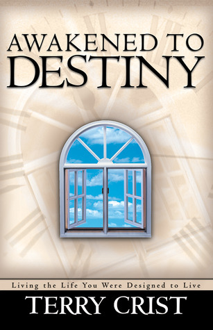 Awakened To Destiny: Living the life you were designed to live  by  Terry M. Crist