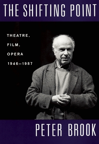 The Shifting Point: Theatre, Film, Opera 1946-1987  by  Peter Brook