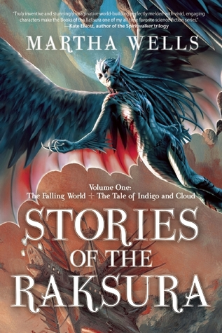 Stories of the Raksura, Volume 1: The Falling World & The Tale of Indigo and Cloud  by  Martha Wells