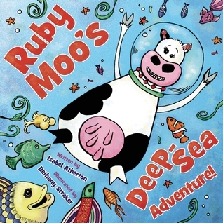 Ruby Moos Deep-Sea Adventure! Isabel Atherton