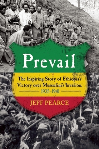 Prevail: The Inspiring Story of Ethiopias Victory over Mussolinis Invasion, 1935-1941  by  Jeff Pearce