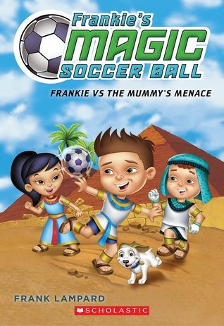 Frankie vs. The Mummys Menace (Frankies Magic Soccer Ball #4) Frank Lampard