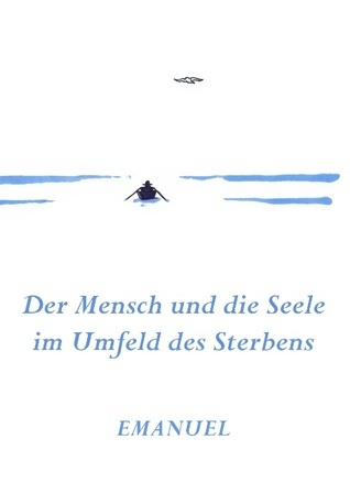 Emanuel - Der Mensch und die Seele im Umfeld des Sterbens Maria-Anna Hirschmann
