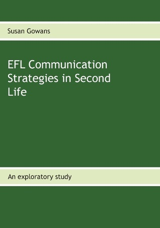 EFL Communication Strategies in Second Life: An exploratory study Susan Gowans