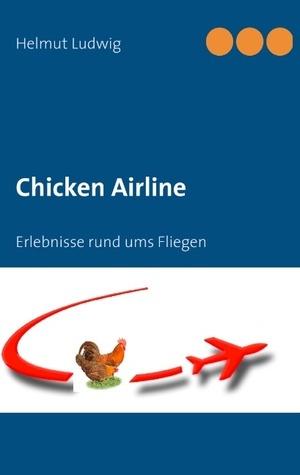 Chicken Airline: Erlebnisse rund ums Fliegen  by  Helmut Ludwig