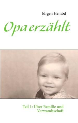 Opa erzählt: Teil 1: Über Familie und Verwandtschaft Jürgen Hembd