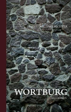 Wortburg: Aphorismen  by  Michael Richter