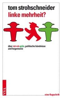 Linke Mehrheit? Über Rot-Rot-Grün, politische Bündnisse und Hegemonie. Eine Flugschrift.  by  Tom Strohschneider