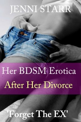 Her BDSM Erotica After Her Divorce - Short Romance Novel to Forget Your Ex  by  Jenni Starr
