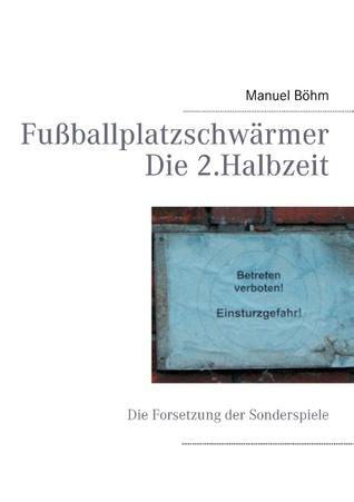 Fußballplatzschwärmer - Die 2.Halbzeit: Die Forsetzung der Sonderspiele Manuel Böhm