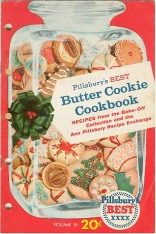 Pillsburys Best Butter Cookie Cookbook: Recipes from the Bake-Off Collection and the Ann Pillsbury Recipe Exchange, Volume III  by  Ann Pillsbury