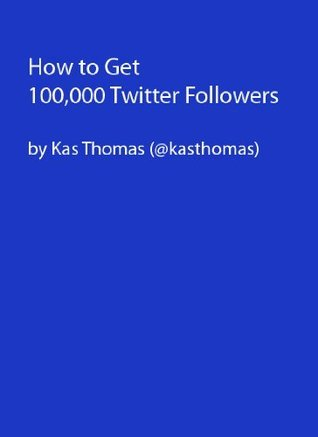 How to Get 100,000 Twitter Followers  by  Kas Thomas