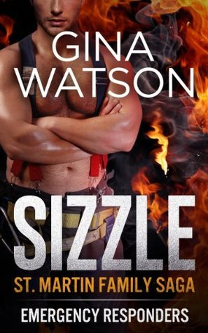 Sizzle (St. Martin Family Saga: Emergency Responders, #1)  by  Gina  Watson