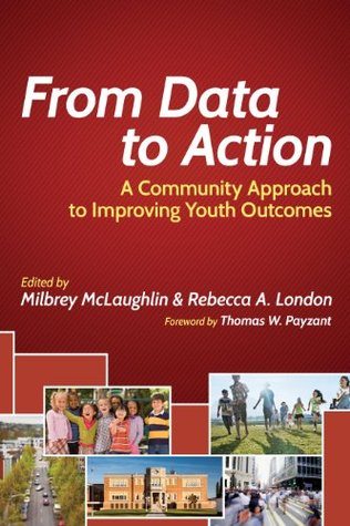 From Data to Action: A Community Approach to Improving Youth Outcomes (Harvard Education Letter Impact Series)  by  Milbrey McLaughlin