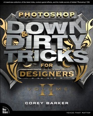 Photoshop Down & Dirty Tricks for Designers, Volume 2 Corey Barker