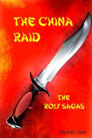The China Raid (The Roly Sagas)  by  Parker Jon