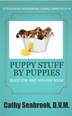 Puppy Stuff  by  Puppies (Animal Communication Series by Cathy Seabrook, D.V.M.) by Cathy Seabrook