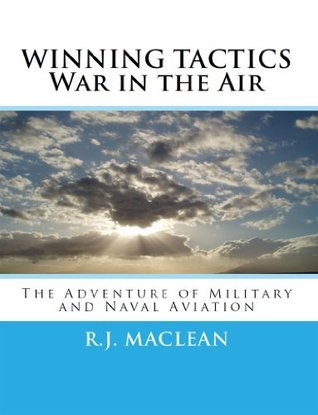 WINNING TACTICS ~ War in the Air: The Adventure of Military and Naval Aviation R. MacLean