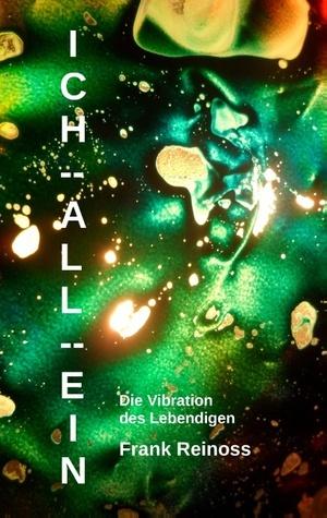 Ich All-Ein: Die Vibration des Lebendigen  by  Frank Reinoss