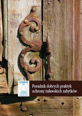 Poradnik dobrych praktyk ochrony żuławskich zabytków Bogna Lipińska
