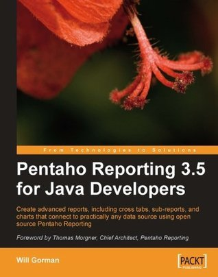 Pentaho Reporting 3.5 for Java Developers  by  Will Gorman