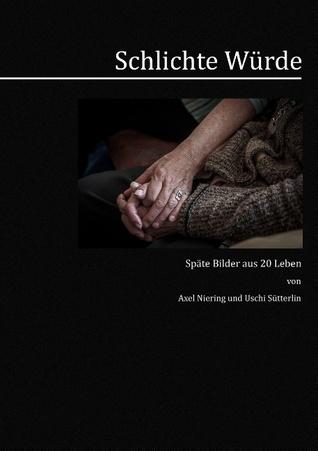 Schlichte Würde: Späte Bilder aus 20 Leben Axel Niering
