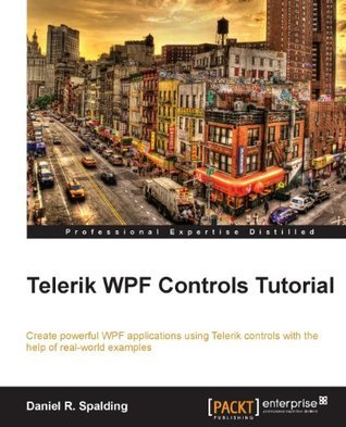 Telerik WPF Controls Tutorial  by  Daniel R. Spalding