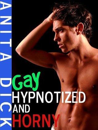 Gay, Hypnotized, and Horny (Gay Mind Control, Hypnosis Erotica) Anita Dick
