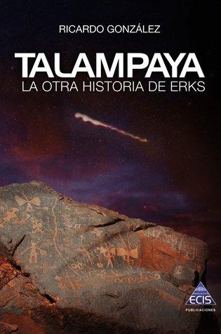 Talampaya: la otra historia de Erks  by  Ricardo Martí González Corpán