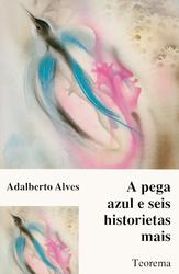 A Pega Azul e Seis Historietas Mais  by  Adalberto Alves