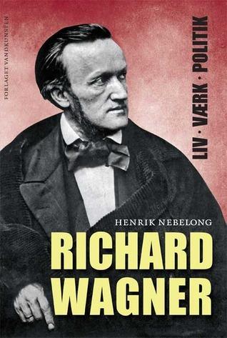 Richard Wagner. Liv, værk, politik  by  Henrik Nebelong