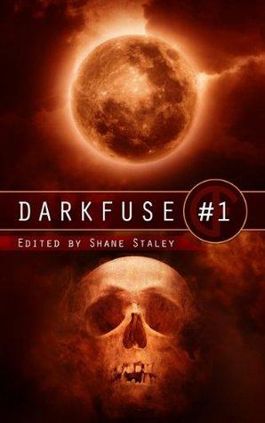 DarkFuse #1 (DarkFuse Anthology Series) Shane Ryan Staley