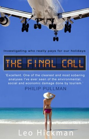The Final Call: Investigating Who Really Pays For Our Holidays Leo Hickman