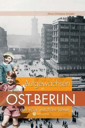 Aufgewachsen in Ost-Berlin in den 40er 50er Jahren  by  Almut Christiane Zimdahl