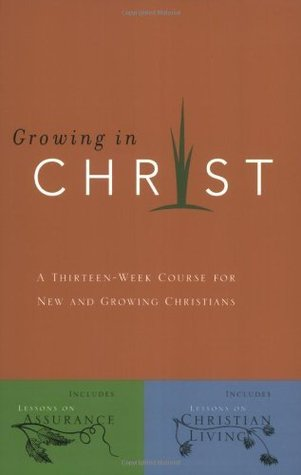 Growing in Christ: A 13-Week Course for New and Growing Christians The Navigators