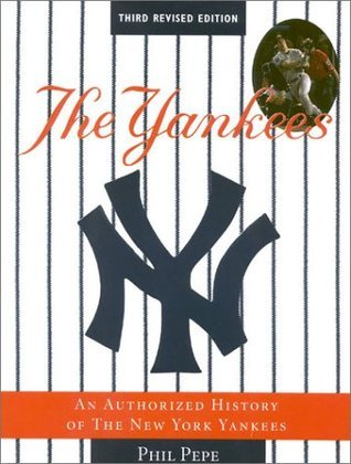 The Yankees: An Authorized History of the New York Yankees  by  Phil Pepe