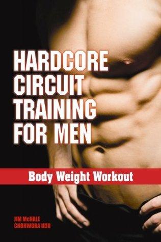 Body Weight Workout: Hardcore Circuit Training for Men  by  Chohwora Udu
