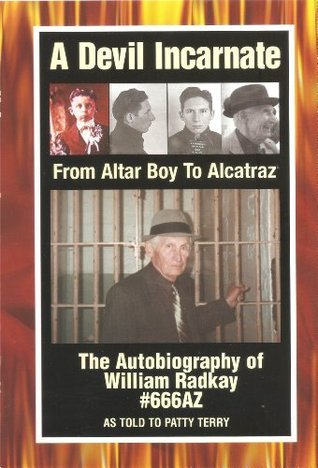 A Devil Incarnate From Altar Boy To Alcatraz The Autobiography of Willie Radkay#666AZ  by  Patty Terry