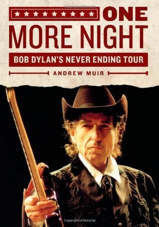 One More Night: Bob Dylans Never Ending Tour  by  Andrew Muir