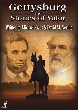 Gettysburg and Stories of Valor Michael Kraus