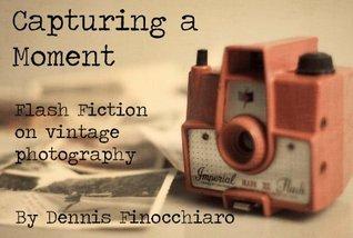 Capturing A Moment (WragsInk / Finocchiaro Flash Fiction) Dennis Finocchiaro