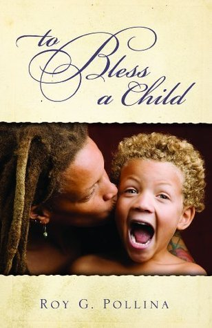 To Bless a Child  by  Roy G. Pollina