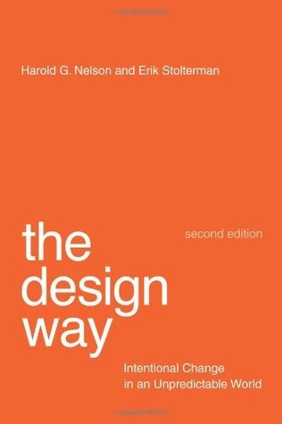 The Design Way: Intentional Change in an Unpredictable World Harold G. Nelson