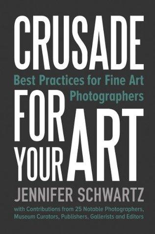 Crusade For Your Art: Best Practices For Fine Art Photographers Jennifer Schwartz