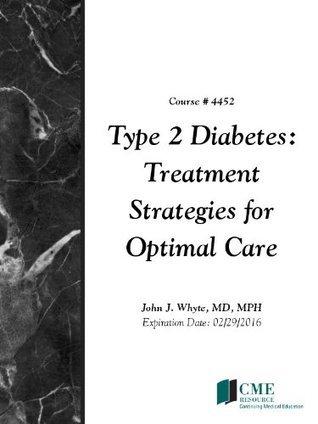 Type 2 Diabetes: Treatment Strategies for Optimal Care John J. Whyte